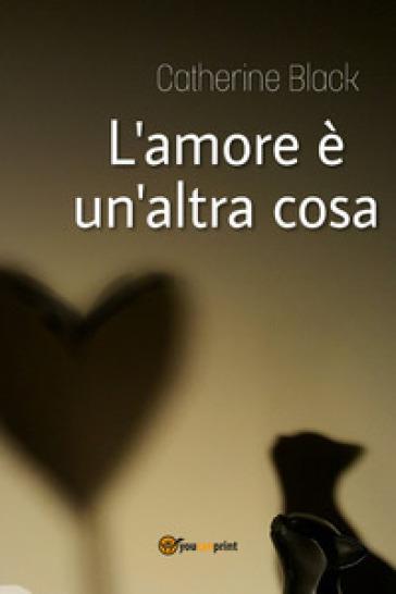 L'amore è un'altra cosa - Catherine Black  