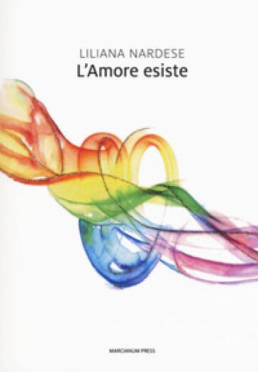 L'amore esiste - Liliana Nardese |