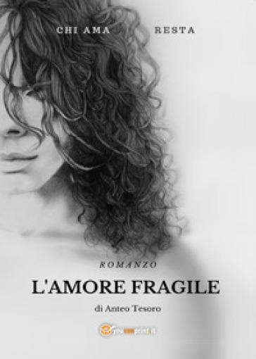 L'amore fragile - Anteo Tesoro |