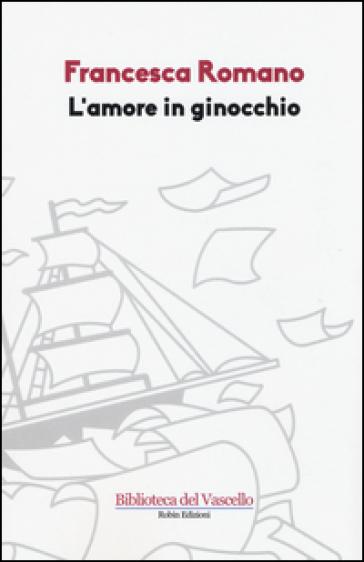L'amore in ginocchio - Francesca Romano  