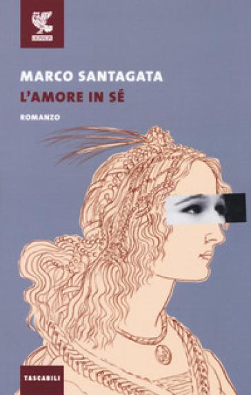 L'amore in sé - Marco Santagata |