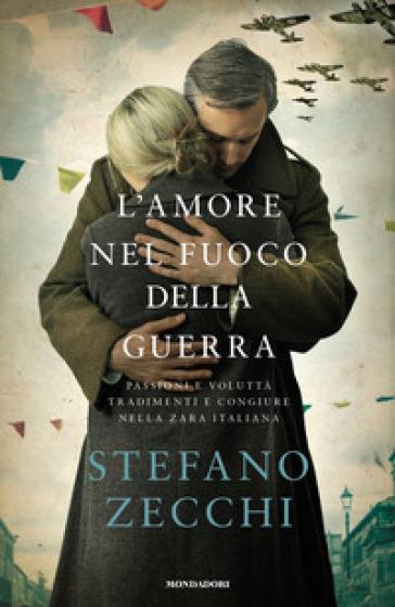 L'amore nel fuoco della guerra - Stefano Zecchi | Ericsfund.org