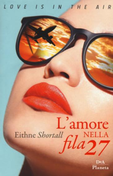 L'amore nella fila 27 - Eithne Shortall | Thecosgala.com