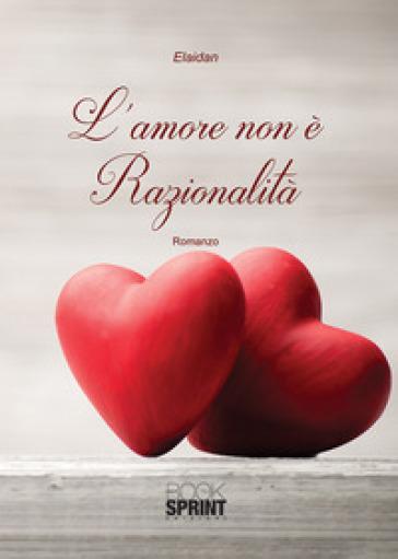 L'amore non è razionalità - Elaidan |