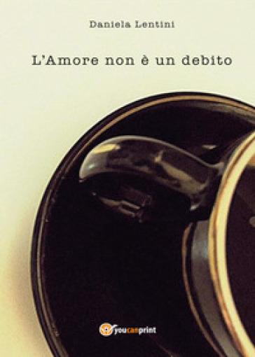 L'amore non è un debito - Daniela Lentini  
