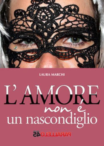 L'amore non è un nascondiglio - Laura Marchi |