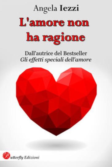 L'amore non ha ragione - Angela Iezzi |