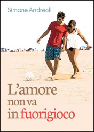 L'amore non va in fuorigioco - Simone Andreoli |