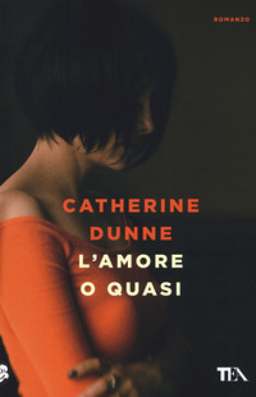 L'amore o quasi - Catherine Dunne |