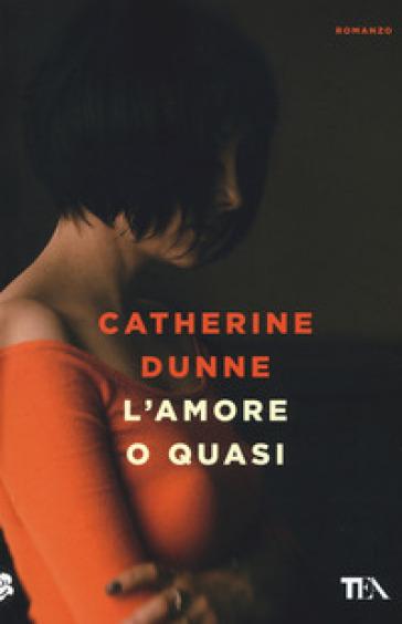 L'amore o quasi - Catherine Dunne | Kritjur.org