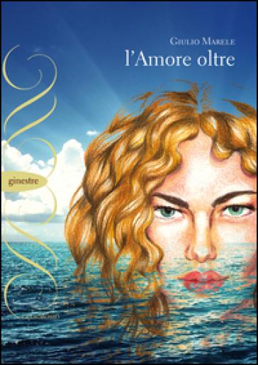 L'amore oltre - Giulio Marele  