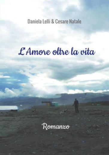 L'amore oltre la vita - Daniela Lelli  