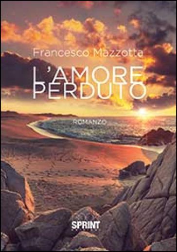 L'amore perduto - Francesco Mazzotta  