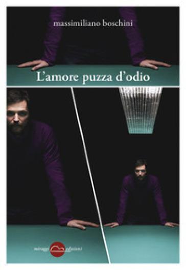L'amore puzza d'odio - Massimiliano Boschini |