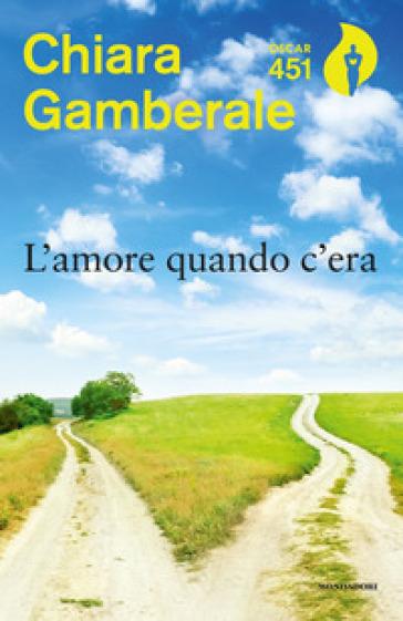 L'amore quando c'era - Chiara Gamberale |