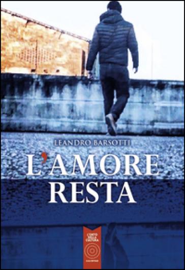 L'amore resta - Leandro Barsotti  