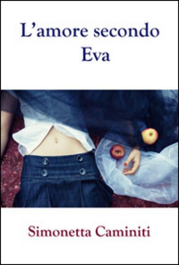 L'amore secondo Eva - Simonetta Caminiti |