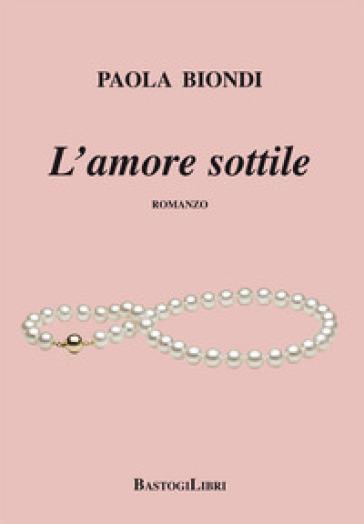 L'amore sottile - Paola Biondi |