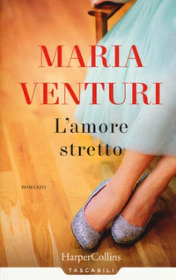 L'amore stretto - Maria Venturi | Thecosgala.com