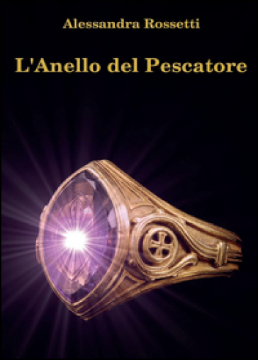 L'anello del pescatore - Alessandra Rossetti | Jonathanterrington.com