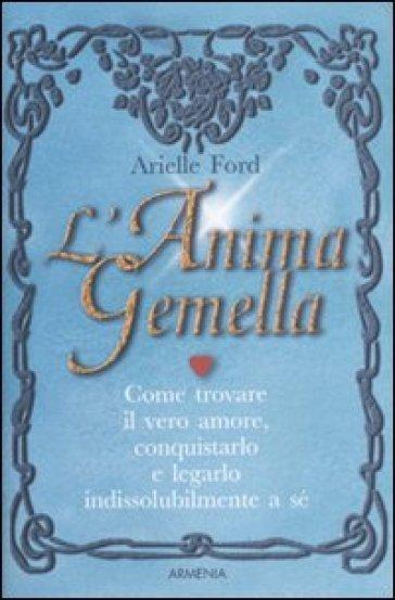 L'anima gemella - Arielle Ford  