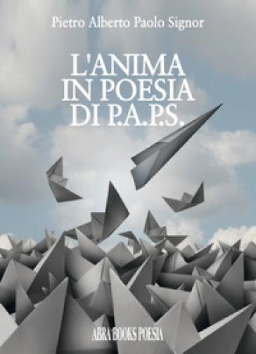 L'anima in poesia di p.a.p.s. - Pietro Alberto Paolo Signor | Kritjur.org