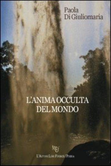 L'anima occulta del mondo - Paola Di Giuliomaria | Kritjur.org