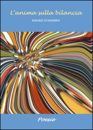 L'anima sulla bilancia - Mauro D'Andrea |