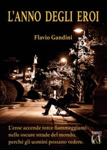 L'anno degli eroi - Flavio Gandini |