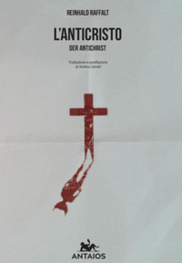 L'anticristo. Der antichrist - Reinhard Raffalt  