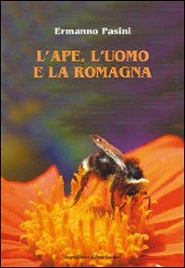 L'ape, l'uomo e la Romagna - Ermanno Pasini |