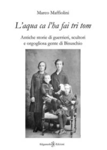 «L'aqua ca l'ha fai tri tom». Antiche storie di guerrieri, scultori e orgogliosa gente di Bisuschio - Marco Maffiolini | Kritjur.org