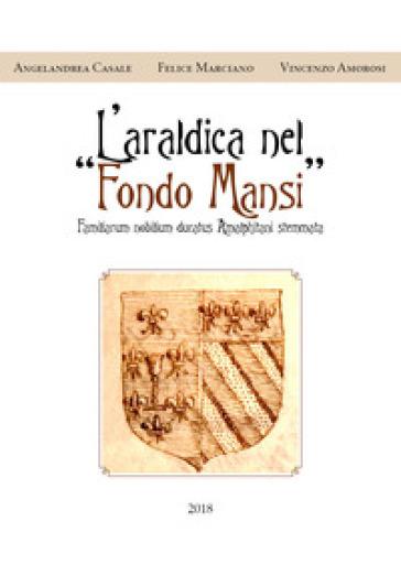 L'araldica nel «Fondo Mansi» - Angelandrea Casale |