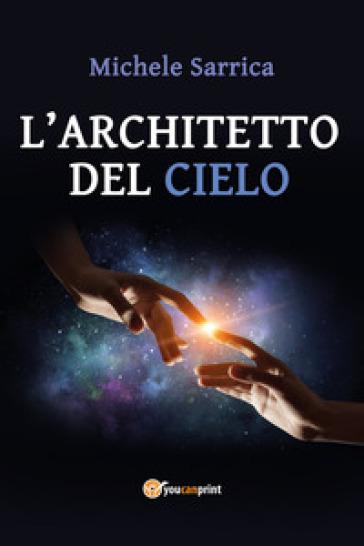L'architetto del cielo - Michele Sarrica |