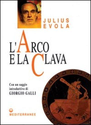 L'arco e la clava - Julius Evola |