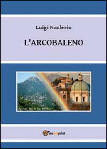 L'arcobaleno - Luigi Naclerio | Jonathanterrington.com