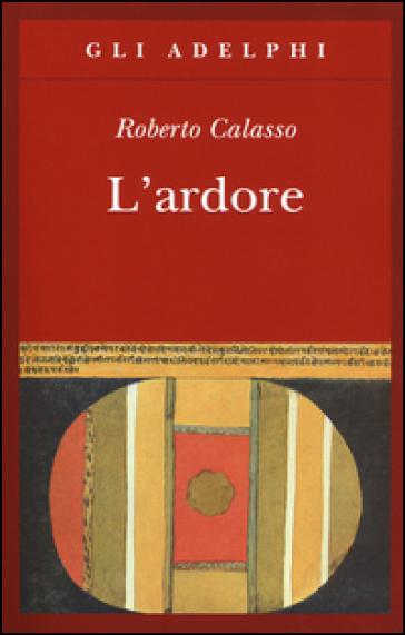 L'ardore - Roberto Calasso |