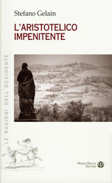 L'aristotelico impenitente - Stefano Gelain | Jonathanterrington.com