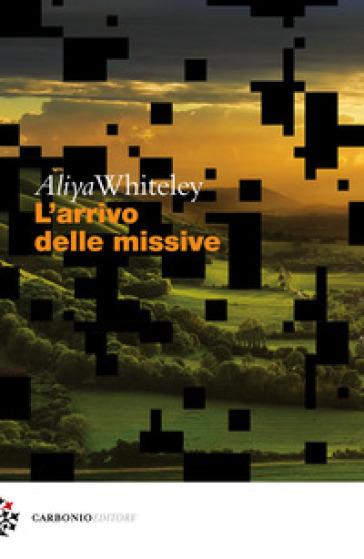 L'arrivo delle missive - Aliya Whiteley |