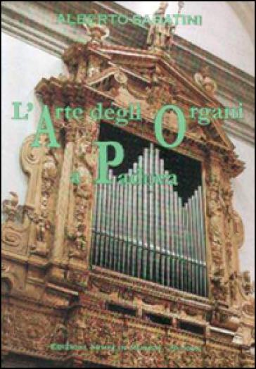 L'arte degli organi a Padova - Alberto Sabatini |
