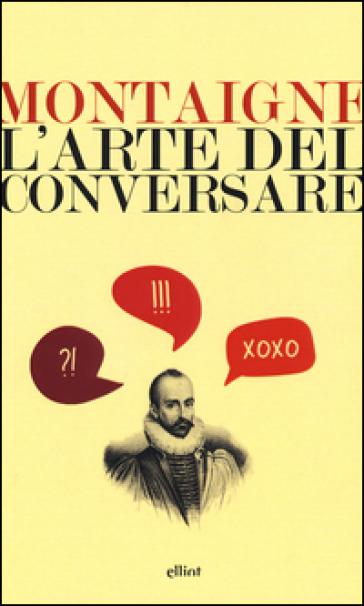 L'arte del conversare - Michel de Montaigne   Rochesterscifianimecon.com