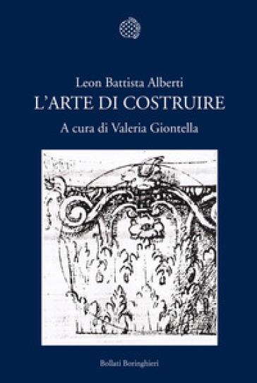 L'arte del costruire - Leon Battista Alberti |