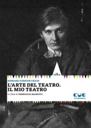 L'arte del teatro. Il mio teatro - Edward Gordon Craig | Thecosgala.com