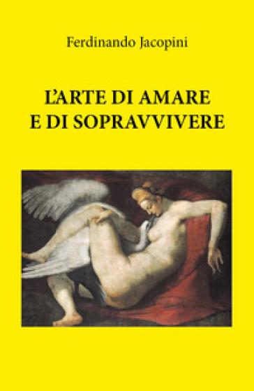 L'arte di amare e sopravvivere - Ferdinando Jacopini |