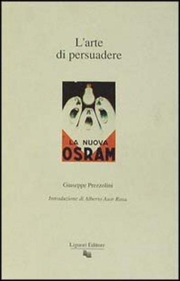L'arte di persuadere - Giuseppe Prezzolini | Rochesterscifianimecon.com