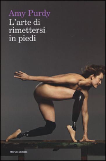 L'arte di rimettersi in piedi - Amy Purdy | Rochesterscifianimecon.com