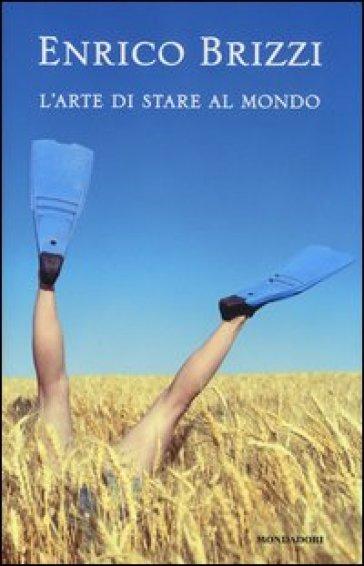 L'arte di stare al mondo - Enrico Brizzi | Rochesterscifianimecon.com