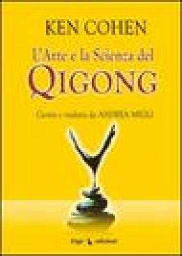 L'arte e la scienza del Qigong - Kenneth Cohen |