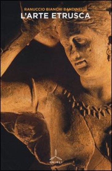 L'arte etrusca - Ranuccio Bianchi Bandinelli | Rochesterscifianimecon.com