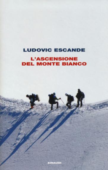 L'ascensione del Monte Bianco - Ludovic Escande | Thecosgala.com